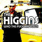 The Higgins - Who the Fuck are you!